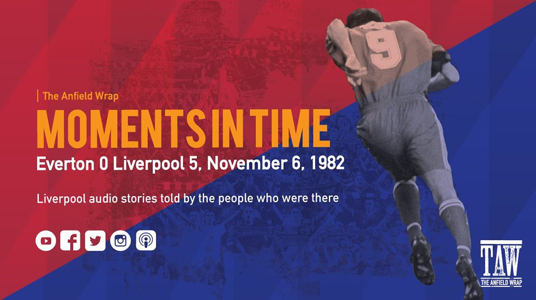 TAW Moments In Time: Everton 0 Liverpool 5 – November 6, 1982