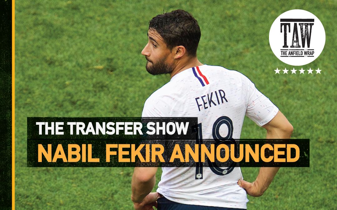 Nabil Fekir Announced | The Transfer Show
