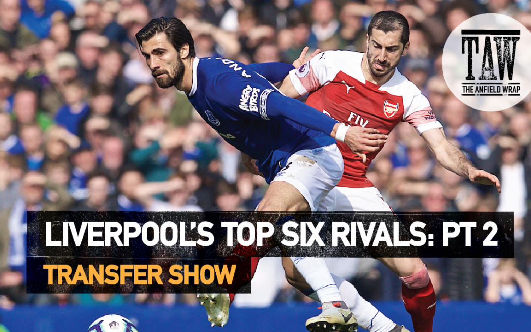 Liverpool's Top Six Rivals: Part Two | The Transfer Show