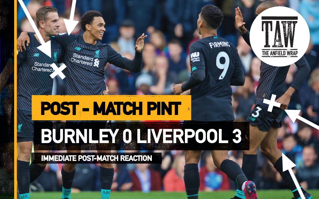 Burnley 0 Liverpool 3 | The Post-Match Pint