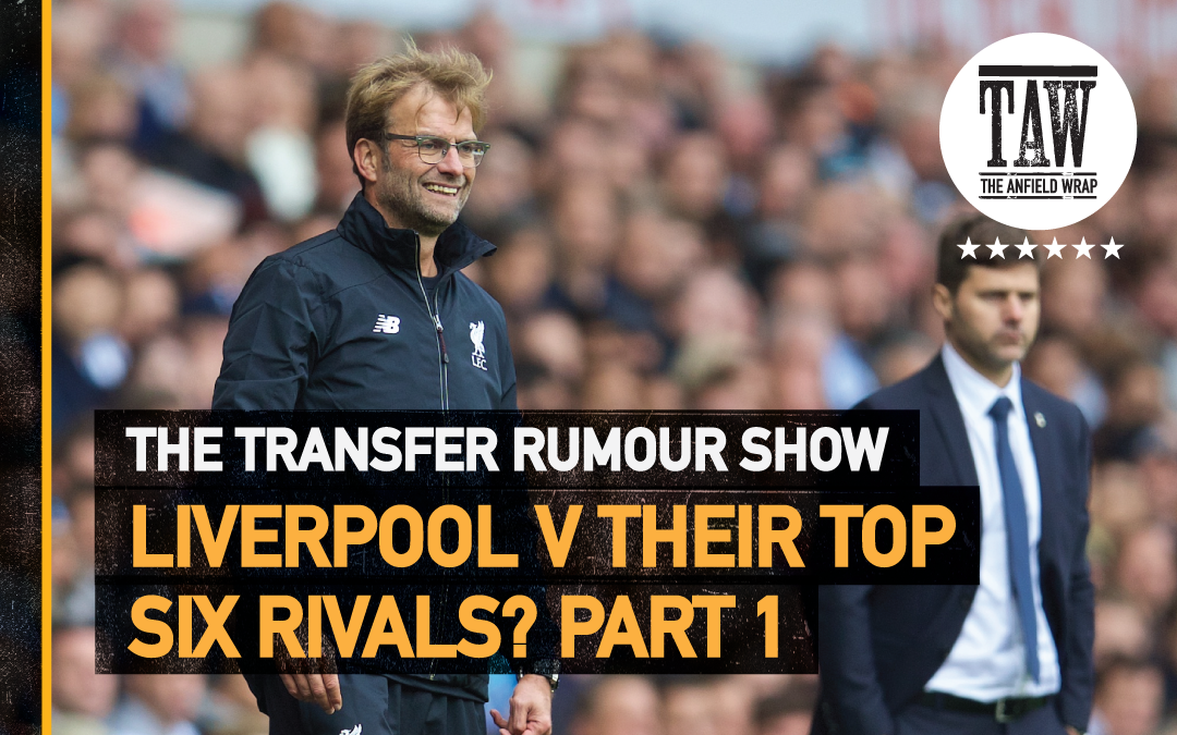 Liverpool's Top Six Rivals: Part One | The Transfer Show