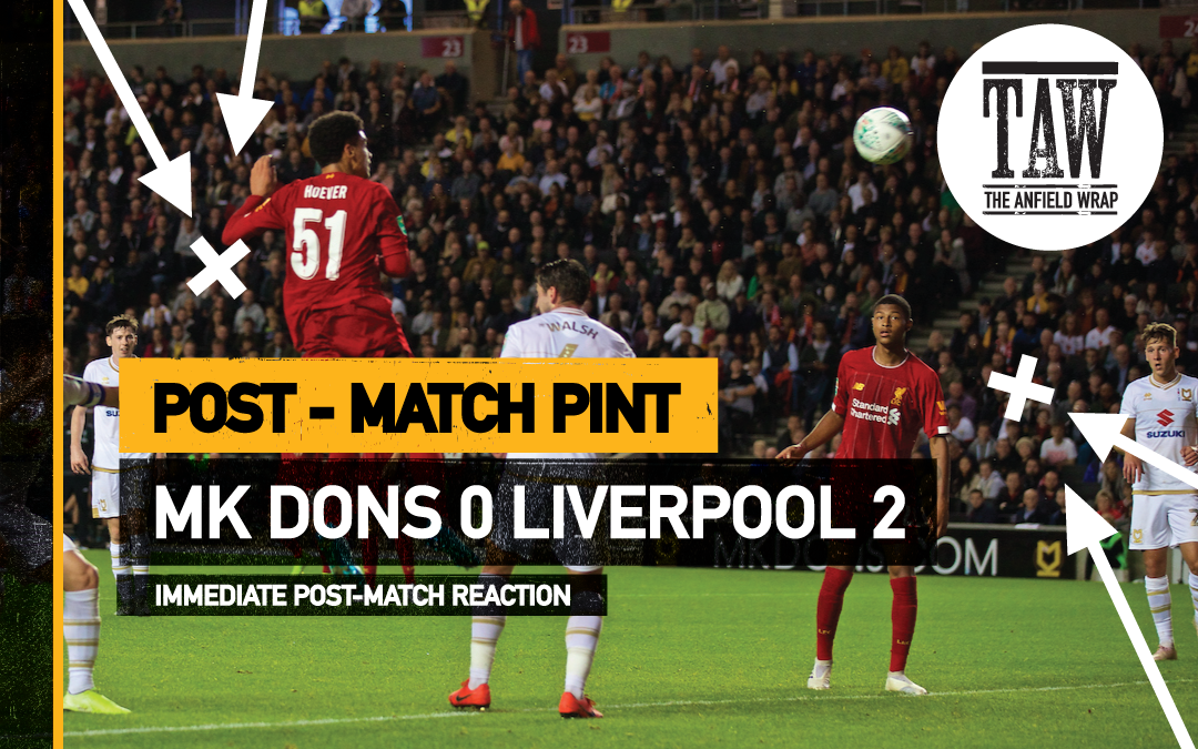 MK Dons 0 Liverpool 2 | The Post-Match Pint