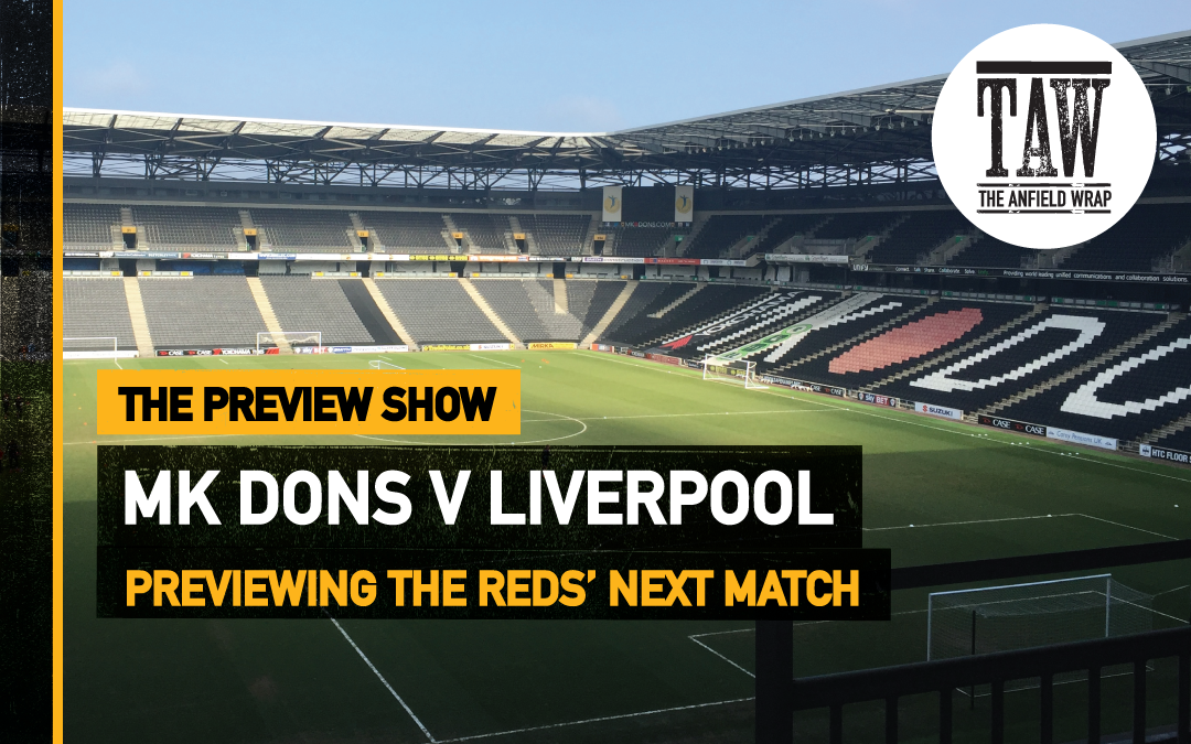 MK Dons v Liverpool | The Preview Show
