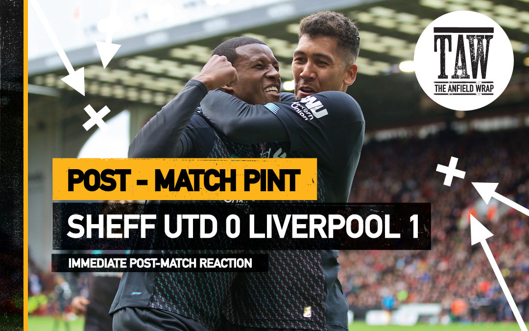 Sheffield United 0 Liverpool 1 | The Post-Match Pint