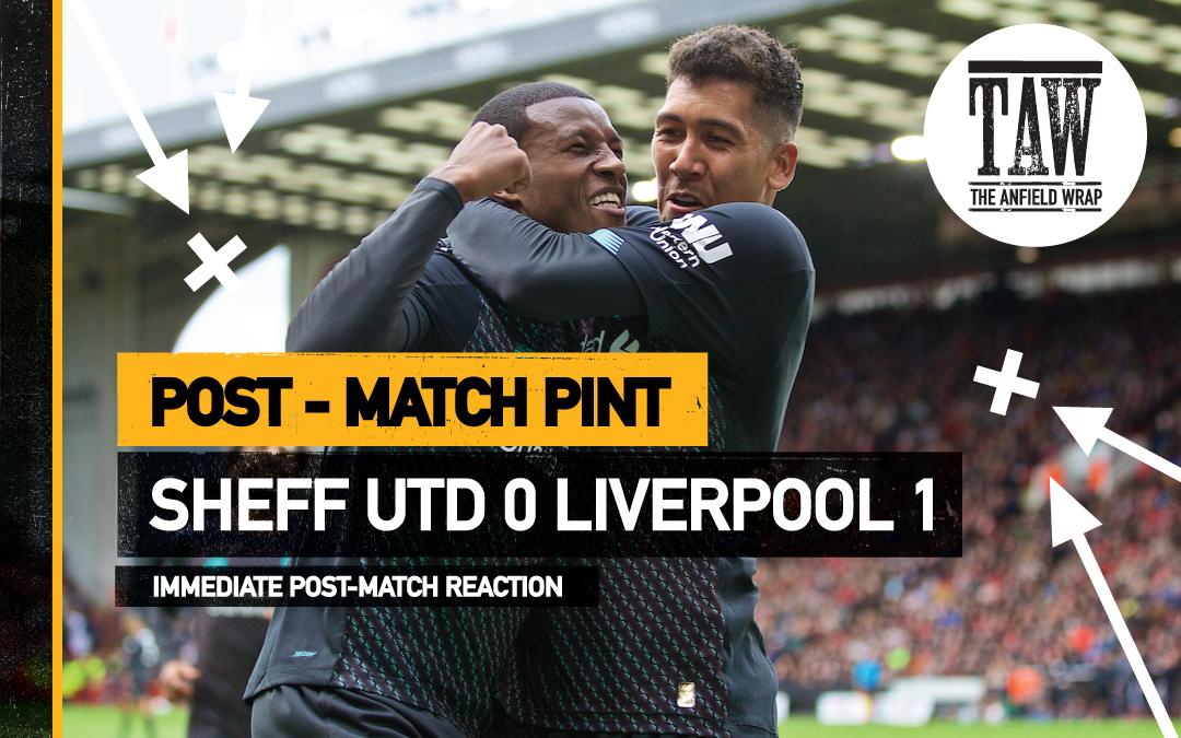 Sheffield United 0 Liverpool 1 | The Post-Match Pint