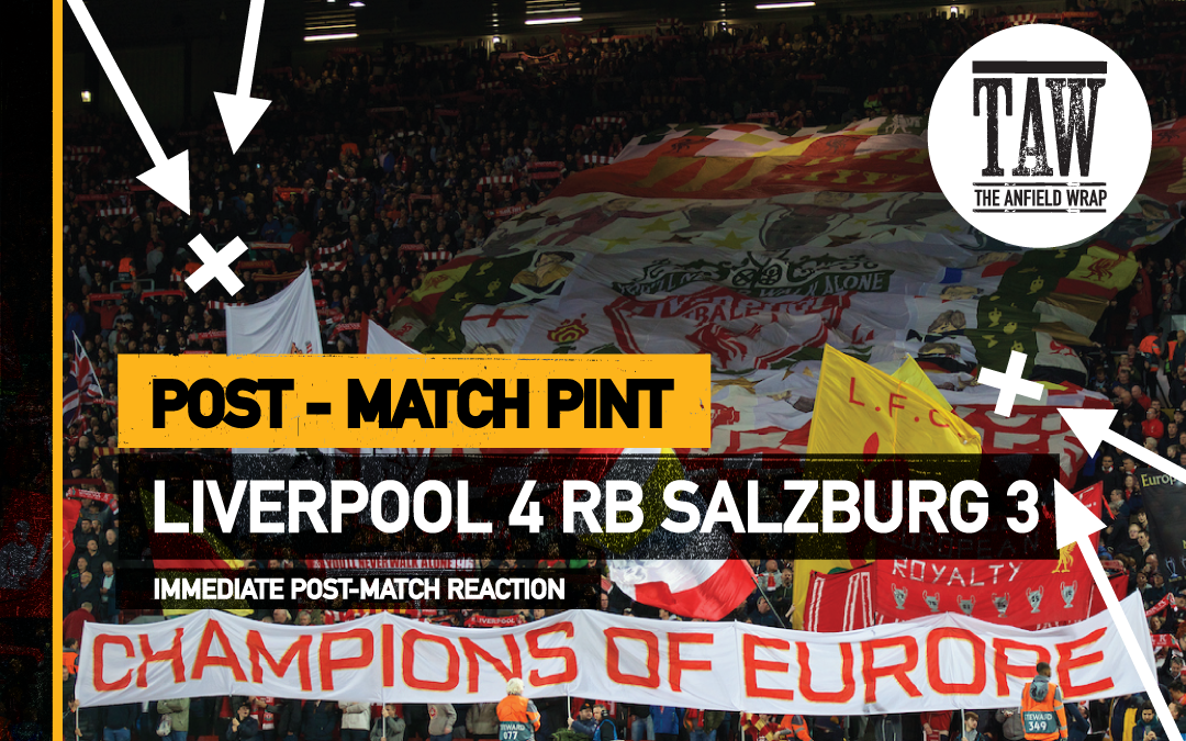 Liverpool 4 Red Bull Salzburg 3 The Post Match Pint The