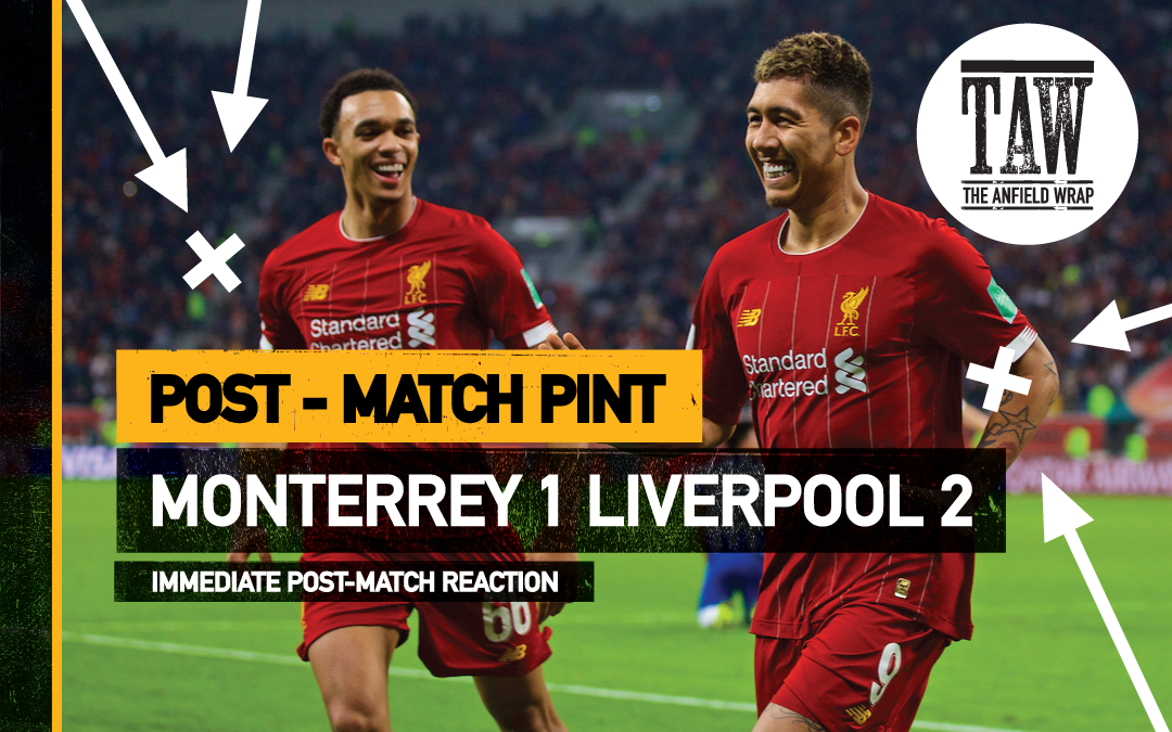 Monterrey 1 Liverpool 2 | The Post-Match Pint