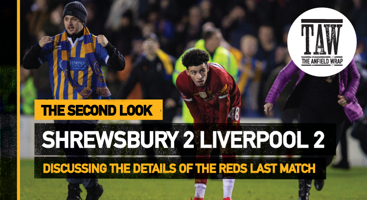 Shrewsbury Town 2 Liverpool 2 | The Second Look