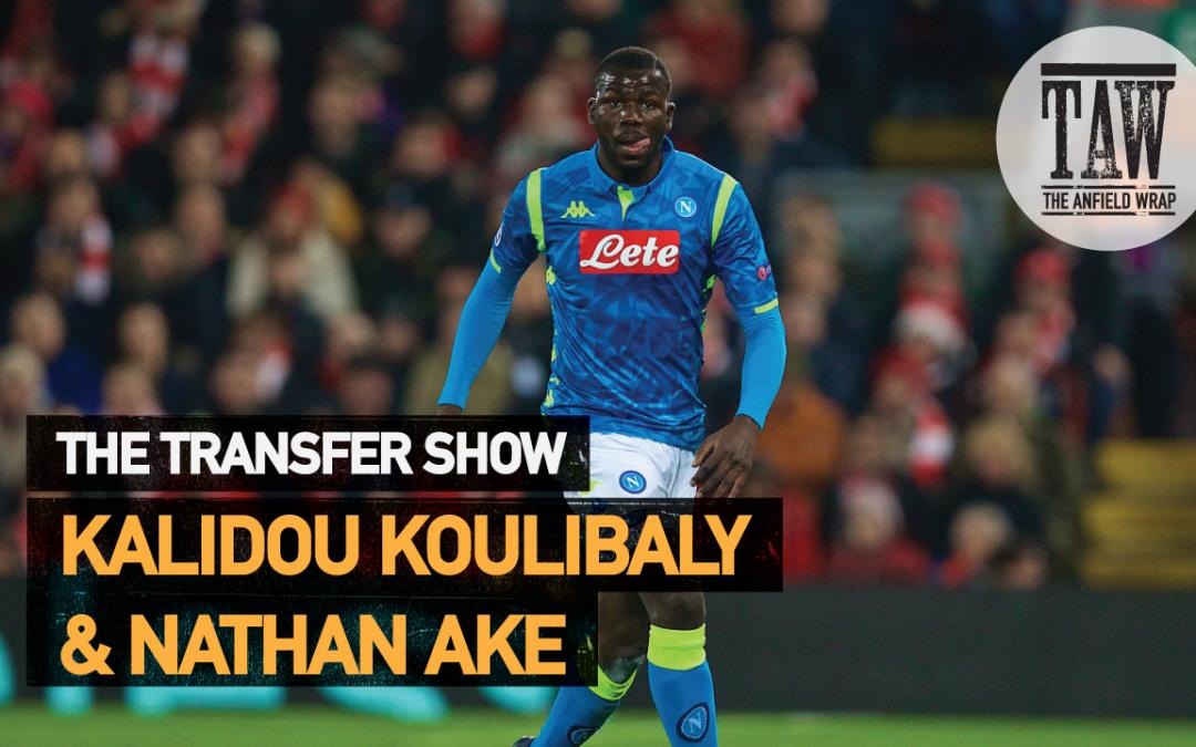 Kalidou Koulibaly & Nathan Ake | The Transfer Show