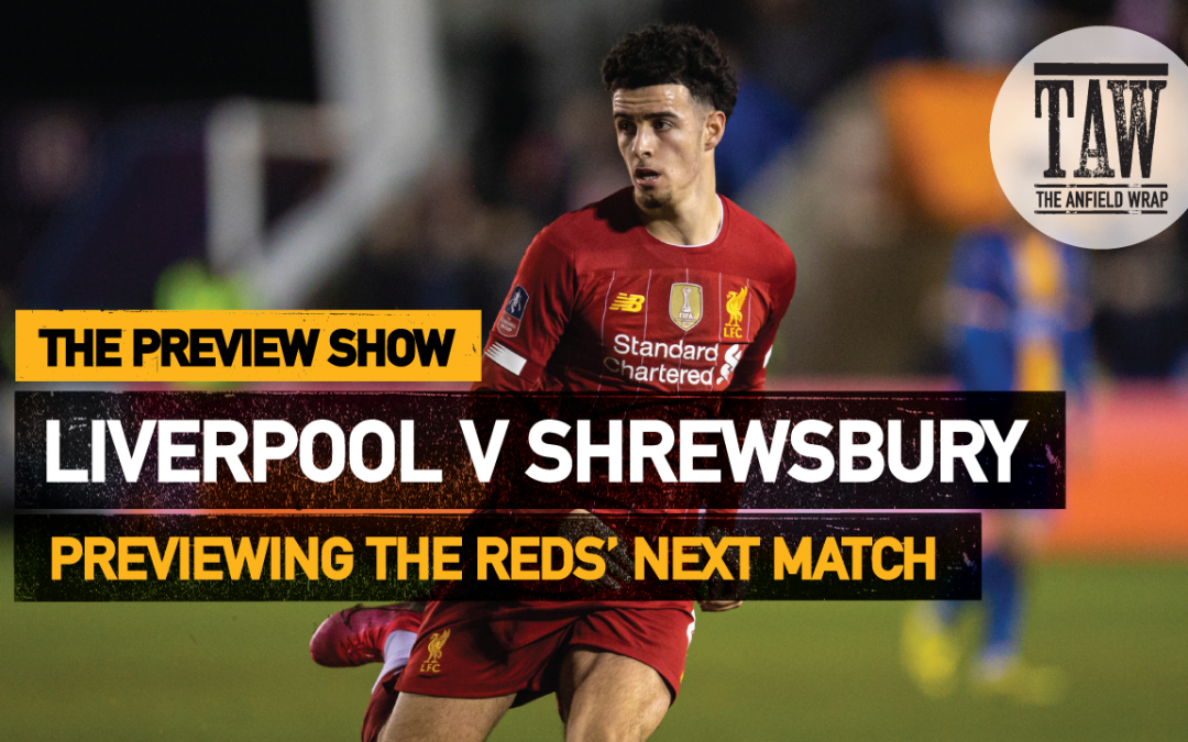 Liverpool v Shrewsbury Town | The Preview Show