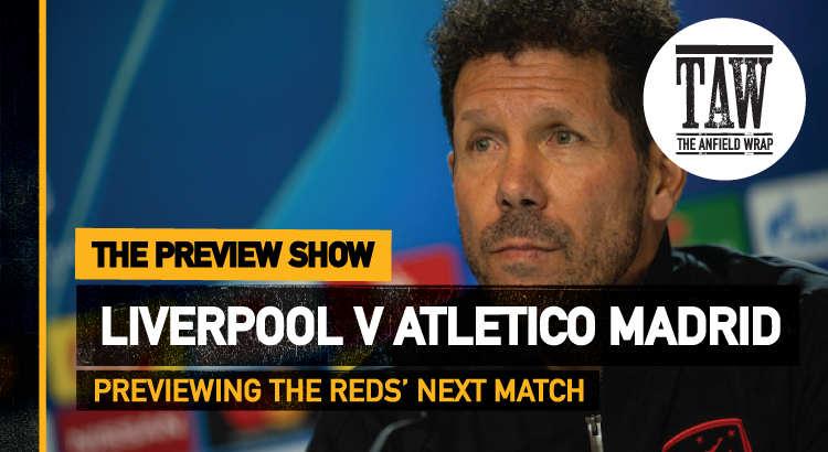Liverpool v Atletico Madrid | The Preview Show