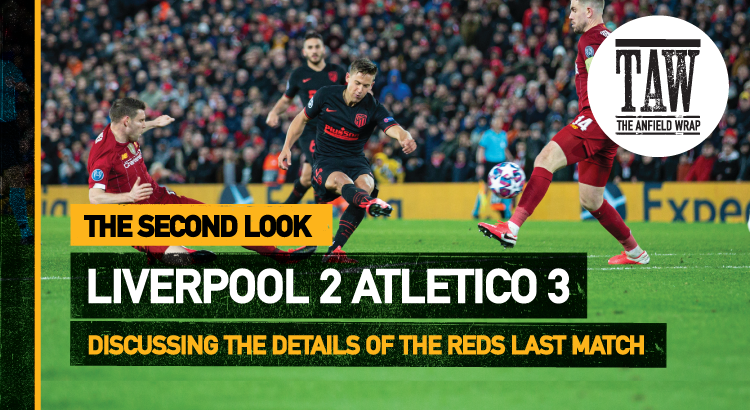 Liverpool 2 Atletico Madrid 3 | The Second Look