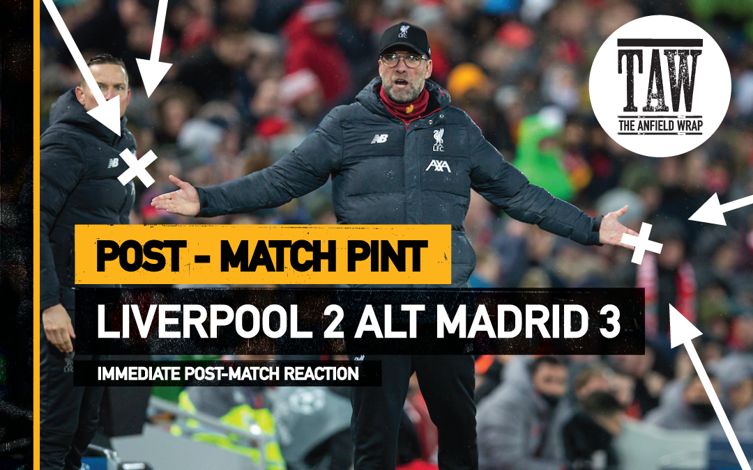 Liverpool 2 Atletico Madrid 3 | The Post Match Pint