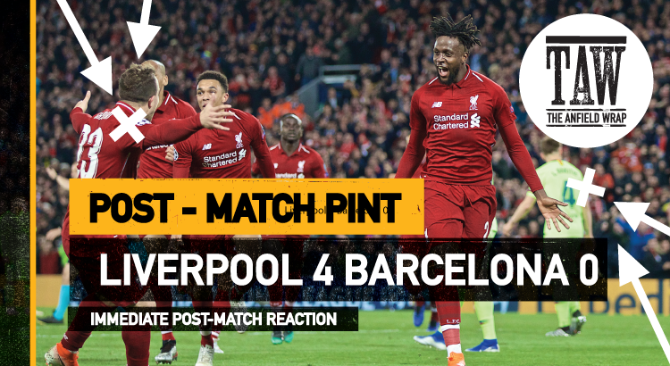 Liverpool 4 Barcelona 0 – The Post-Match Pint | From The Vault