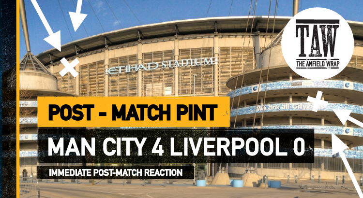 Manchester City 4 Liverpool 0 | The Post-Match Pint