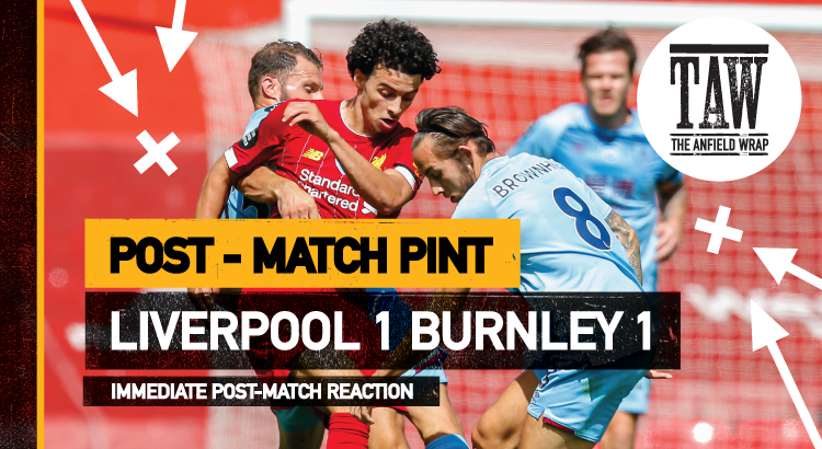 Liverpool 1 Burnley 1 | The Post-Match Pint