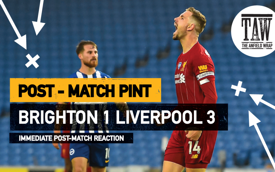 Brighton & Hove Albion 1 Liverpool 3 | The Post-Match Pint