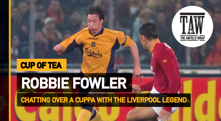 Robbie Fowler | Cup Of Tea