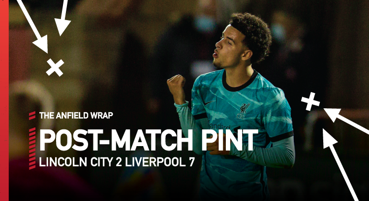 Lincoln City 2 Liverpool 7 | The Post-Match Pint