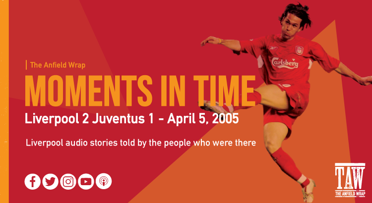TAW Moments In Time: Liverpool 2 Juventus 1 – April 5, 2005