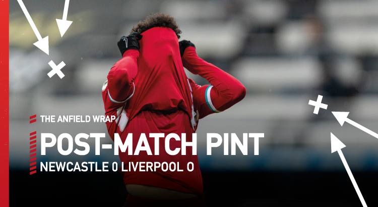 Newcastle 0 Liverpool 0 | The Post-Match Pint