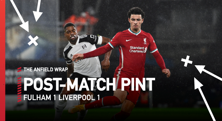 Fulham 1 Liverpool 1 | The Post-Match Pint