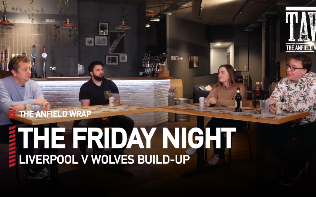 Liverpool v Wolves | The Friday Night