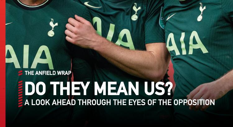 Tottenham v Liverpool | Do They Mean Us?