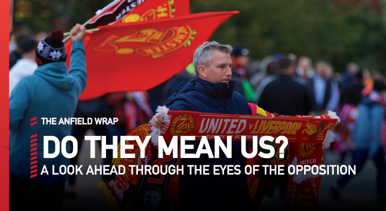 Manchester United v Liverpool | Do They Mean Us?