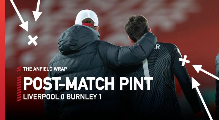 Liverpool 0 Burnley 1 | The Post-Match Pint