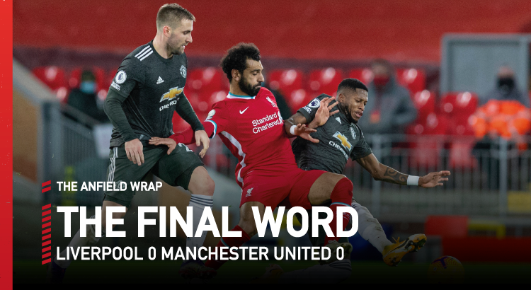 Liverpool 0 Manchester United 0 | The Final Word