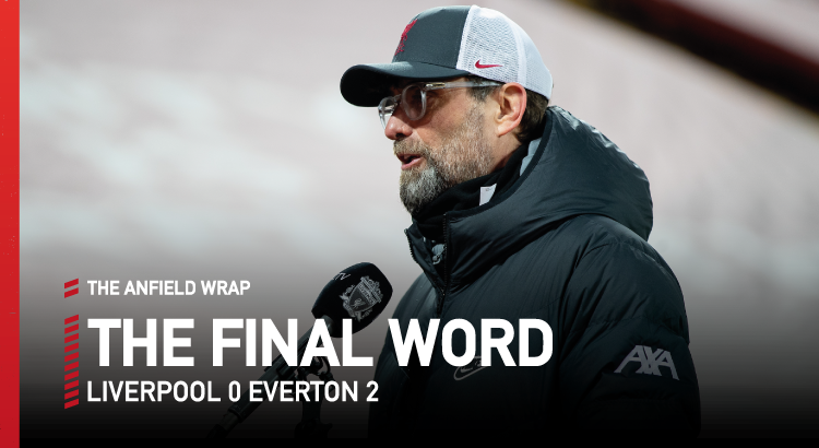 Liverpool 0 Everton 2 | The Final Word