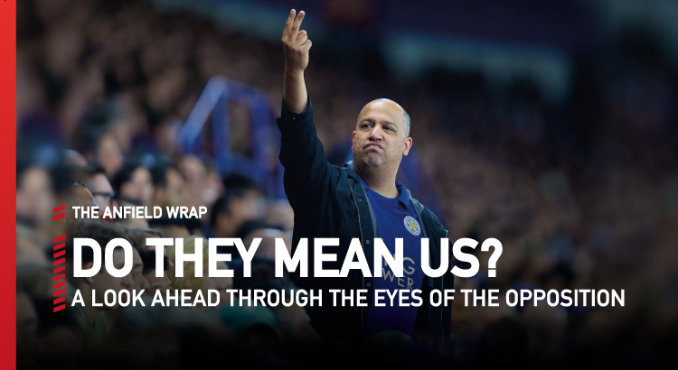 Leicester City V Liverpool | Do They Mean Us?