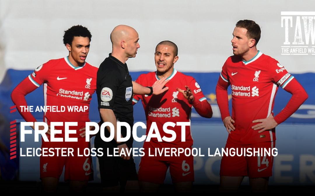 Leicester Loss Leaves Liverpool Languishing   The Anfield Wrap