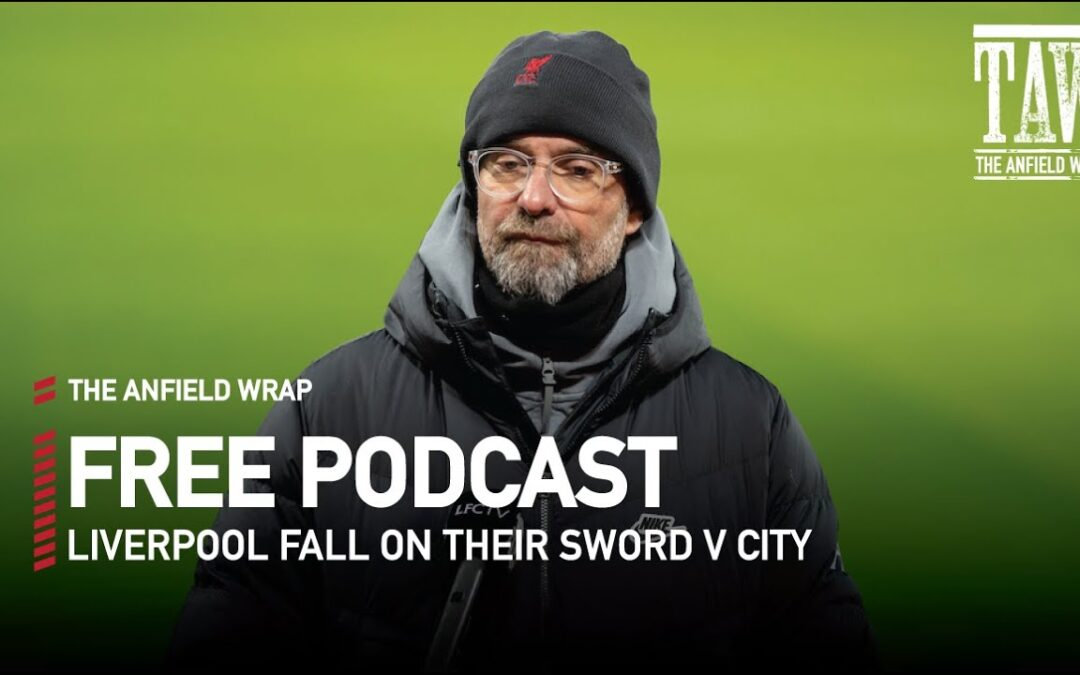 Liverpool Fall On Their Sword v City | The Anfield Wrap