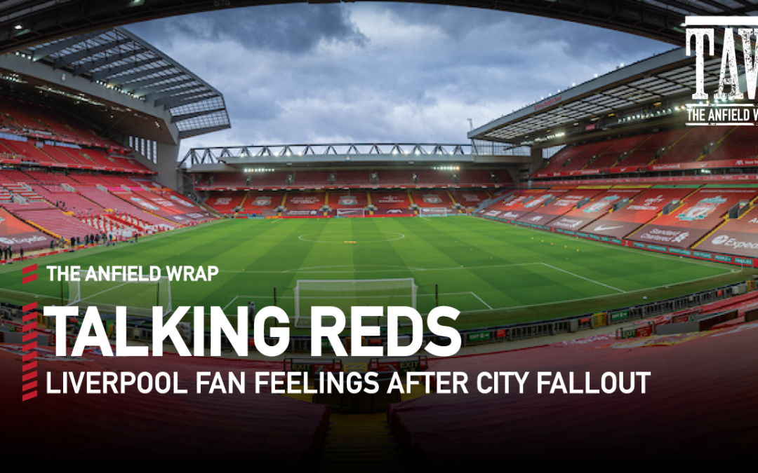 Liverpool Fan Feelings After The Man City Fallout | Talking Reds