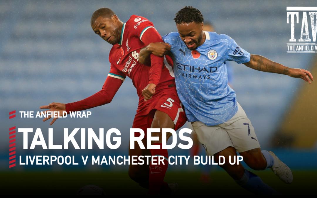 Liverpool v Man City Build Up | Talking Reds