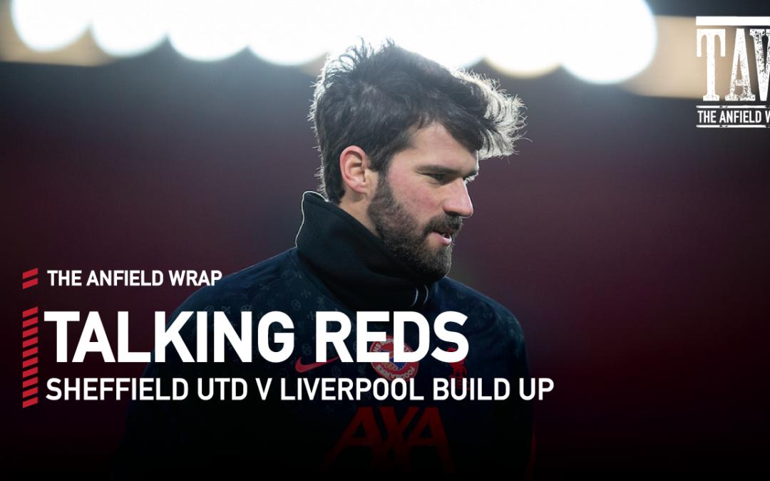 Sheffield United v Liverpool: Build Up | Talking Reds