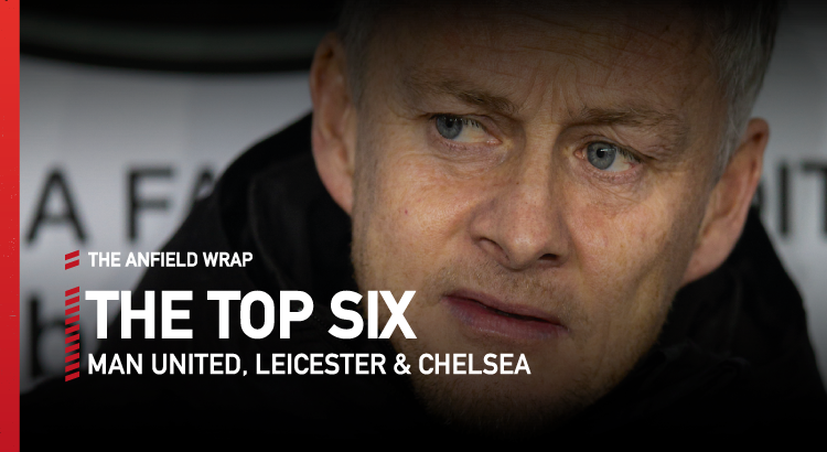 Man United, Leicester & Chelsea | Top Six Show