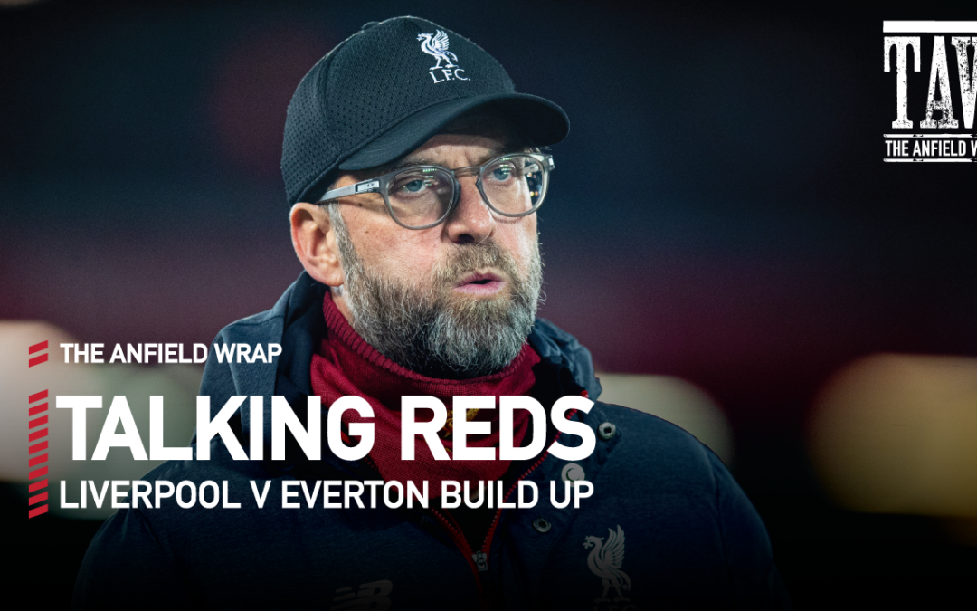 Liverpool v Everton: Build Up | Talking Reds