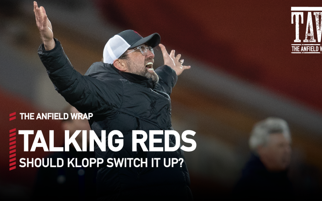 Should Klopp Switch It Up? | Talking Reds