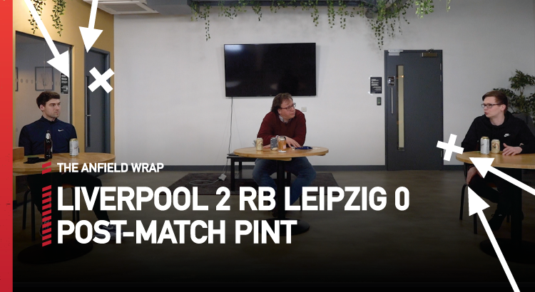 Liverpool 2 RB Leipzig 0 (4-0)   The Post-Match Pint