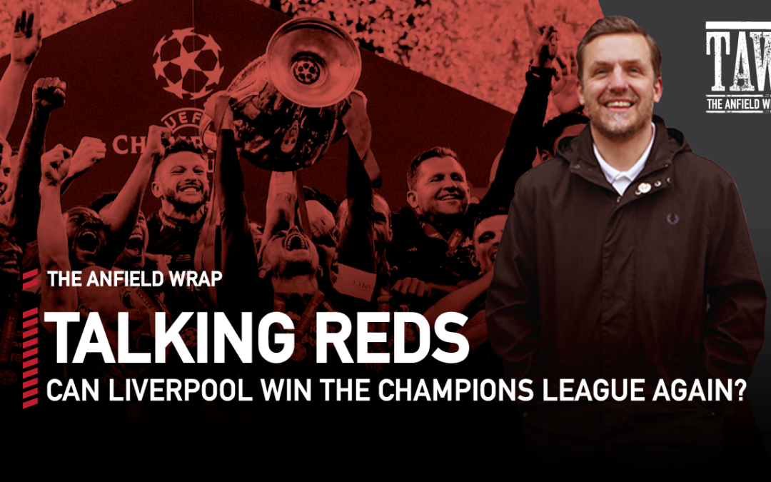 Matt Smith: Can Liverpool Win The Champions League Again? | Talking Reds