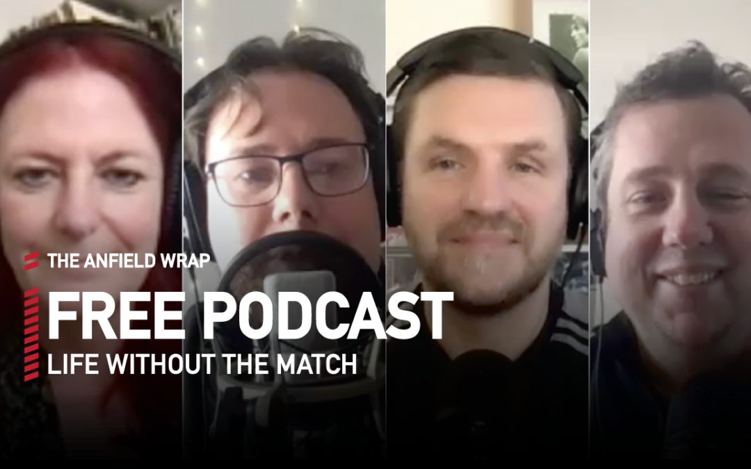 Life Without The Match   The Anfield Wrap