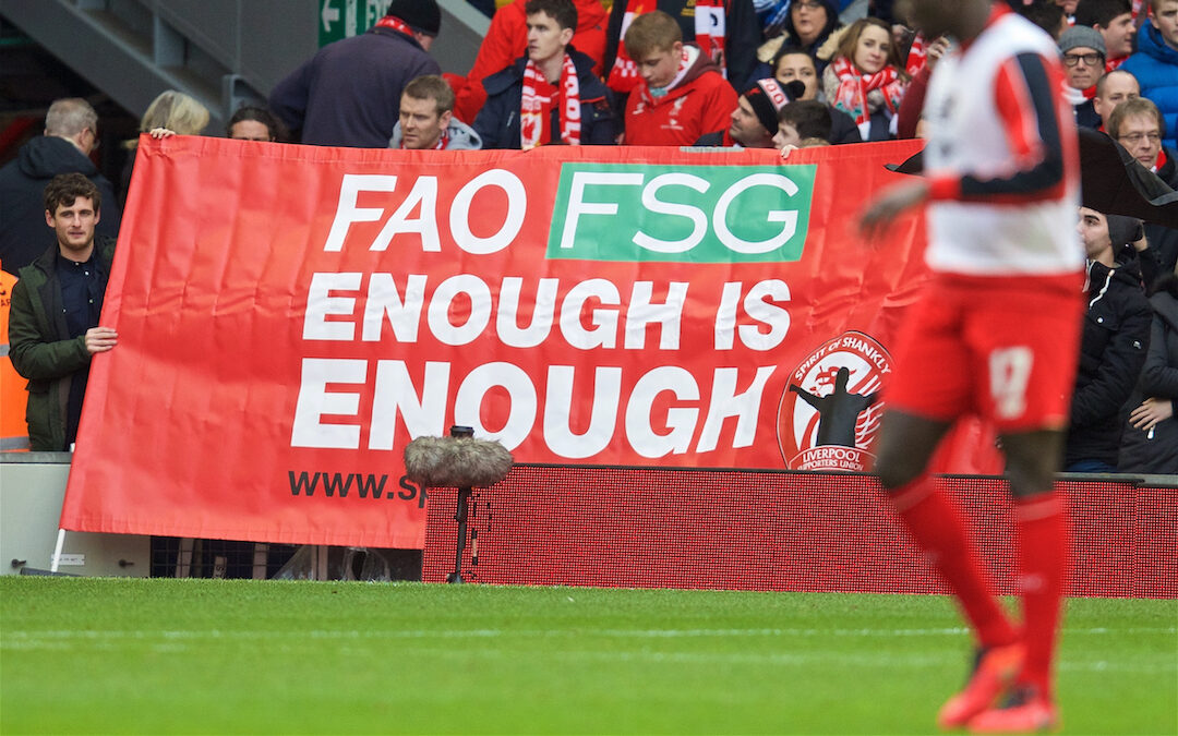 "Saturday, February 6, 2016: Liverpool supporters protest with a banner ""FAO FSG Enough is Enough"" from the Spirit of Shankly group before the Premier League match against Sunderland at Anfield."