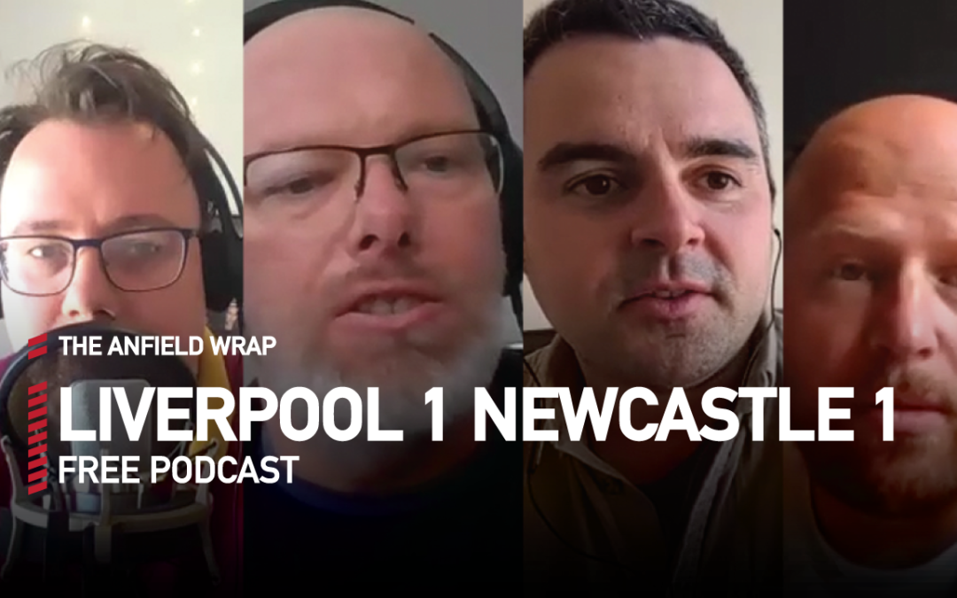 Liverpool 1 Newcastle United 1 | The Anfield Wrap