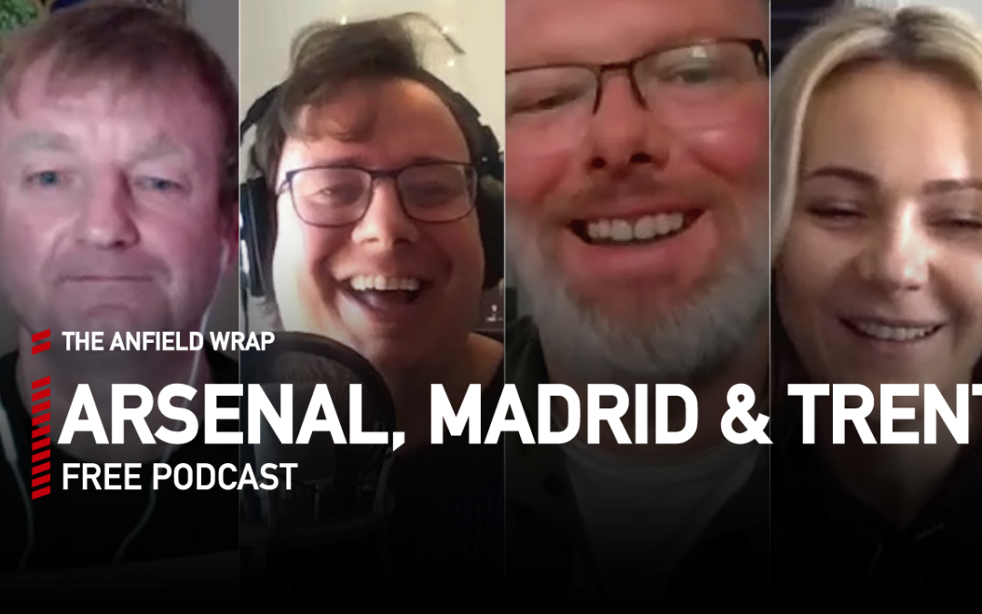 Arsenal, Madrid & Trent | The Anfield Wrap
