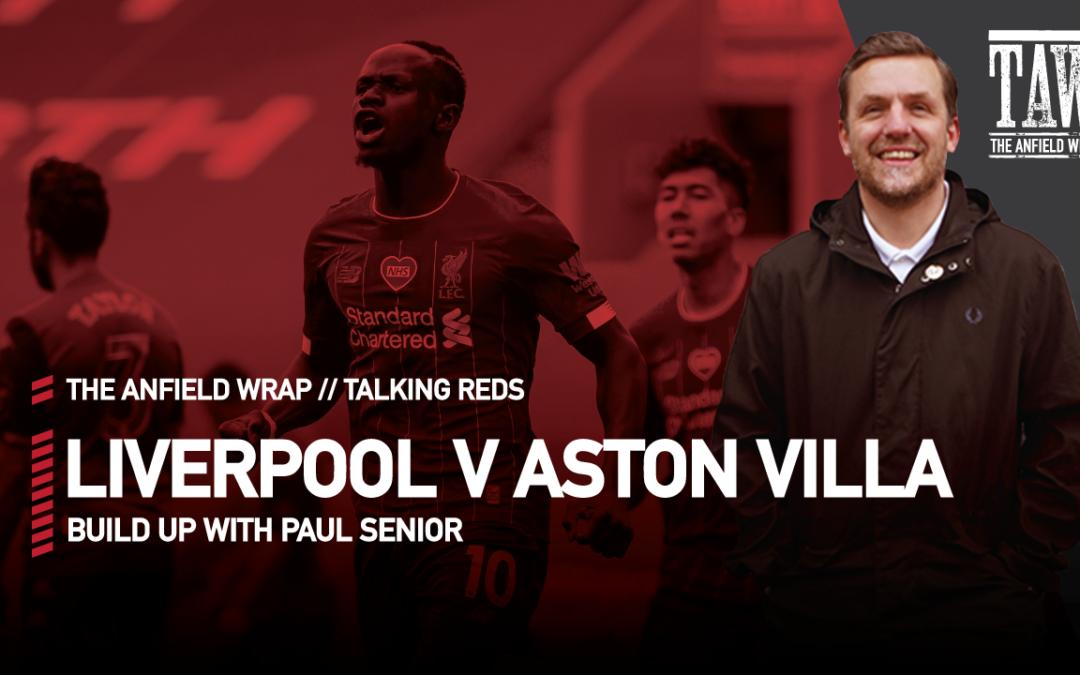 Liverpool v Aston Villa: Build Up | Talking Reds