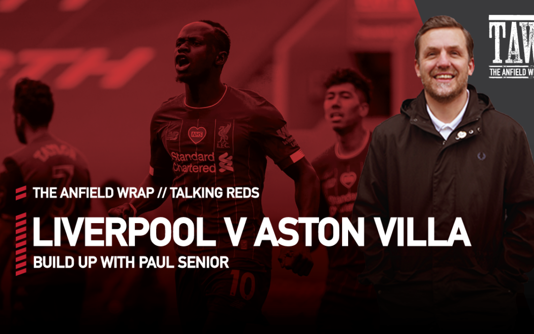 Liverpool v Aston Villa: Build Up | Talking Reds