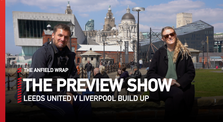Leeds United v Liverpool | Preview Show